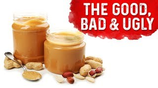 Truth About Peanut Butter- The Good, Bad & Ugly